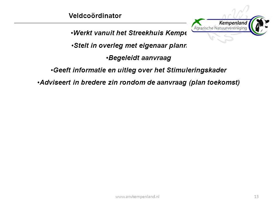 13 Werkt vanuit het Streekhuis Kempenland Stelt in overleg met eigenaar plannen op Begeleidt aanvraag Geeft informatie en uitleg over het Stimulerings