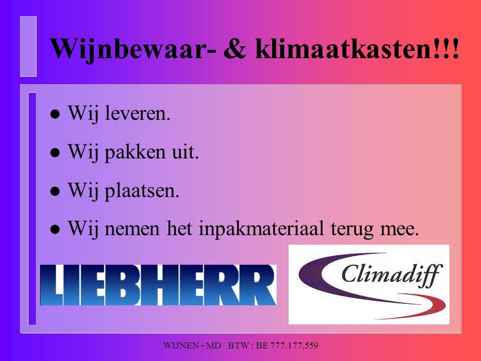 WIJNEN - MD BTW : BE 777.177.559 Wijnbewaar- & klimaatkasten!!! l Wij leveren. l Wij pakken uit. l Wij plaatsen. l Wij nemen het inpakmateriaal terug