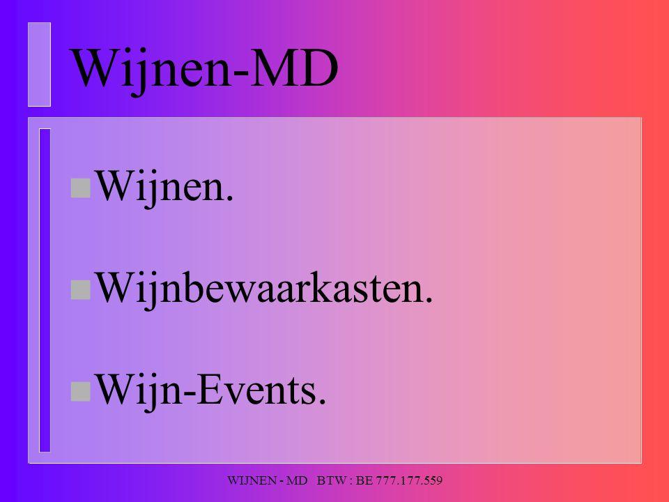 WIJNEN - MD BTW : BE 777.177.559 Wijnen-MD n Wijnen. n Wijnbewaarkasten. n Wijn-Events.