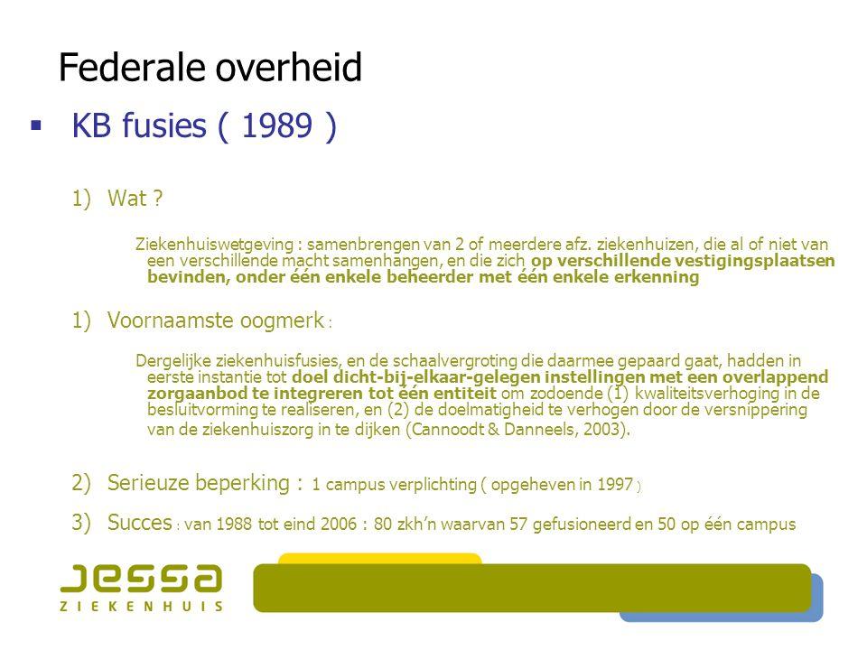 Federale overheid  KB fusies ( 1989 ) 1)Wat ? Ziekenhuiswetgeving : samenbrengen van 2 of meerdere afz. ziekenhuizen, die al of niet van een verschil