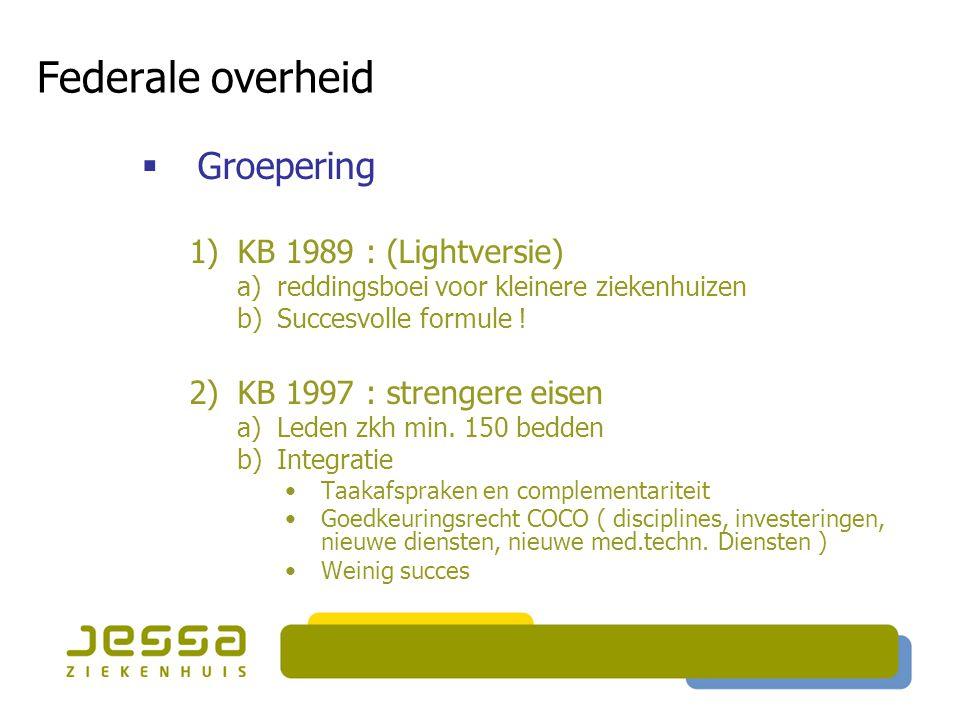 Federale overheid  Groepering 1)KB 1989 : (Lightversie) a)reddingsboei voor kleinere ziekenhuizen b)Succesvolle formule ! 2)KB 1997 : strengere eisen