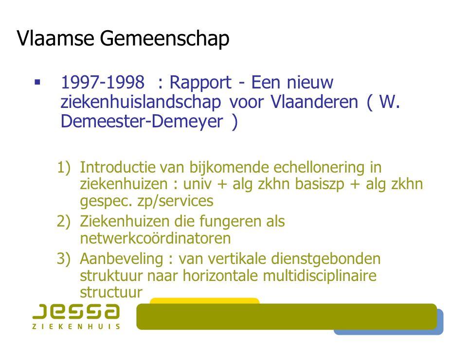 Vlaamse Gemeenschap  1997-1998 : Rapport - Een nieuw ziekenhuislandschap voor Vlaanderen ( W. Demeester-Demeyer ) 1)Introductie van bijkomende echell