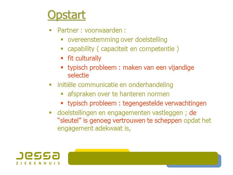  Partner : voorwaarden :  overeenstemming over doelstelling  capability ( capaciteit en competentie )  fit culturally  typisch probleem : maken v