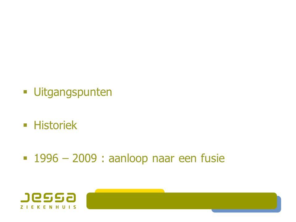 UUitgangspunten HHistoriek 11996 – 2009 : aanloop naar een fusie