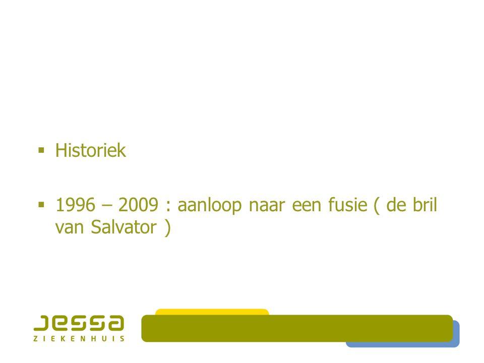 HHistoriek 11996 – 2009 : aanloop naar een fusie ( de bril van Salvator )