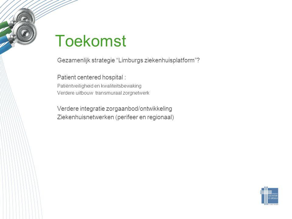 """Toekomst Gezamenlijk strategie """"Limburgs ziekenhuisplatform""""? Patient centered hospital : Patiëntveiligheid en kwaliteitsbewaking Verdere uitbouw tran"""