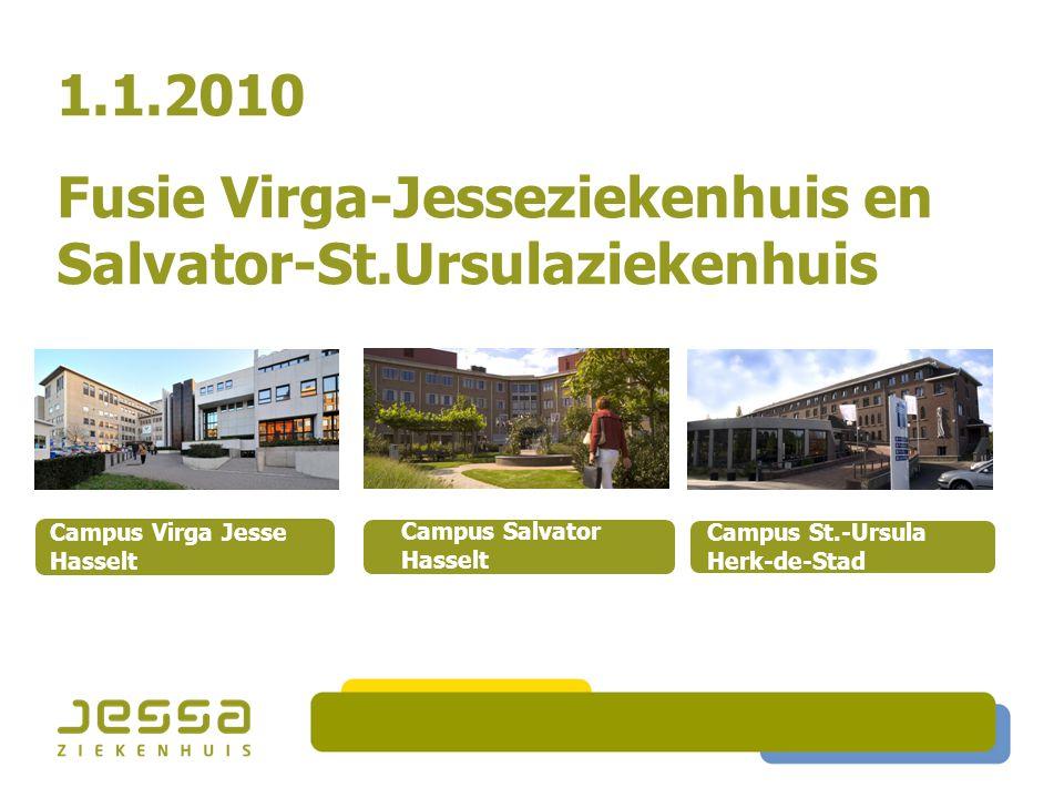 Campus Salvator Hasselt Campus St.-Ursula Herk-de-Stad Campus Virga Jesse Hasselt Welkom in het Jessa Ziekenhuis 1.1.2010 Fusie Virga-Jesseziekenhuis