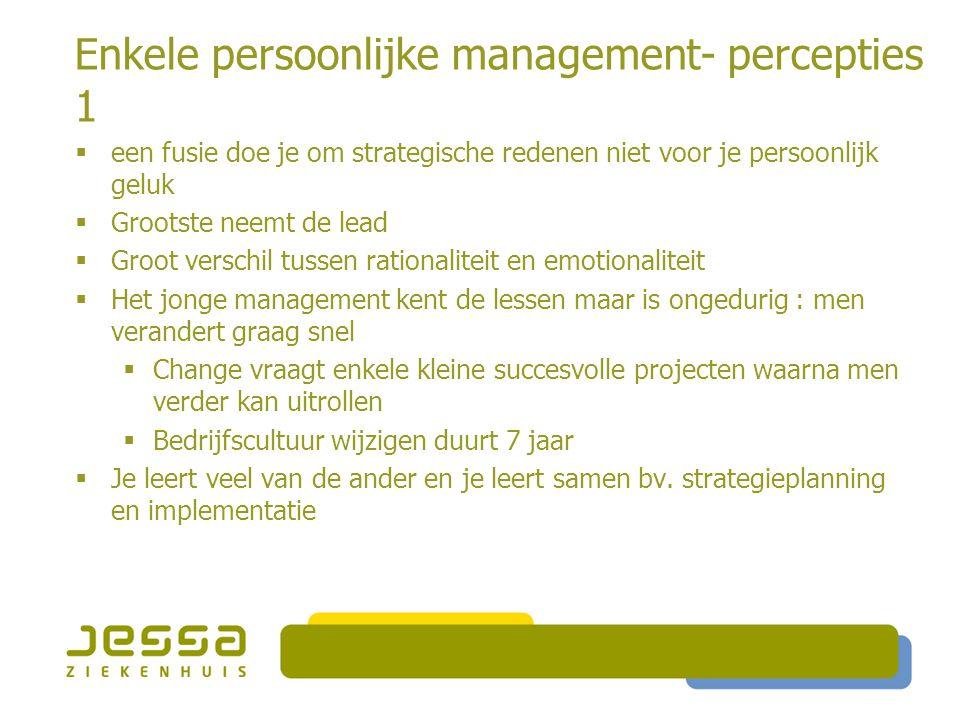 Enkele persoonlijke management- percepties 1  een fusie doe je om strategische redenen niet voor je persoonlijk geluk  Grootste neemt de lead  Groo