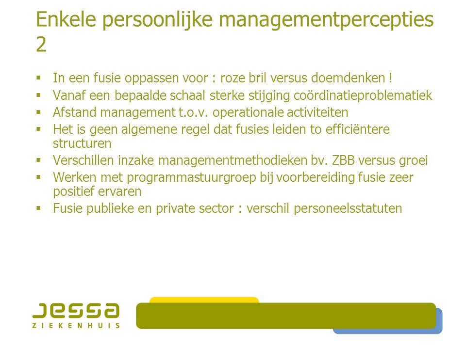 Enkele persoonlijke managementpercepties 2  In een fusie oppassen voor : roze bril versus doemdenken !  Vanaf een bepaalde schaal sterke stijging co