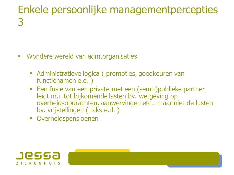 Enkele persoonlijke managementpercepties 3  Wondere wereld van adm.organisaties  Administratieve logica ( promoties, goedkeuren van functienamen e.d