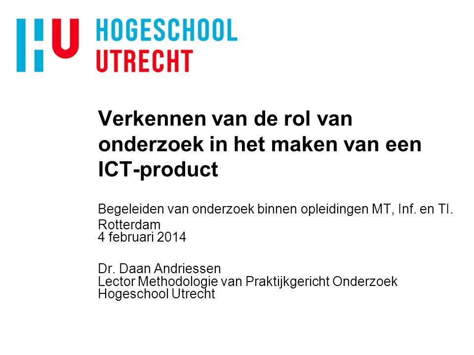 Verkennen van de rol van onderzoek in het maken van een ICT-product Begeleiden van onderzoek binnen opleidingen MT, Inf. en TI. Rotterdam 4 februari 2