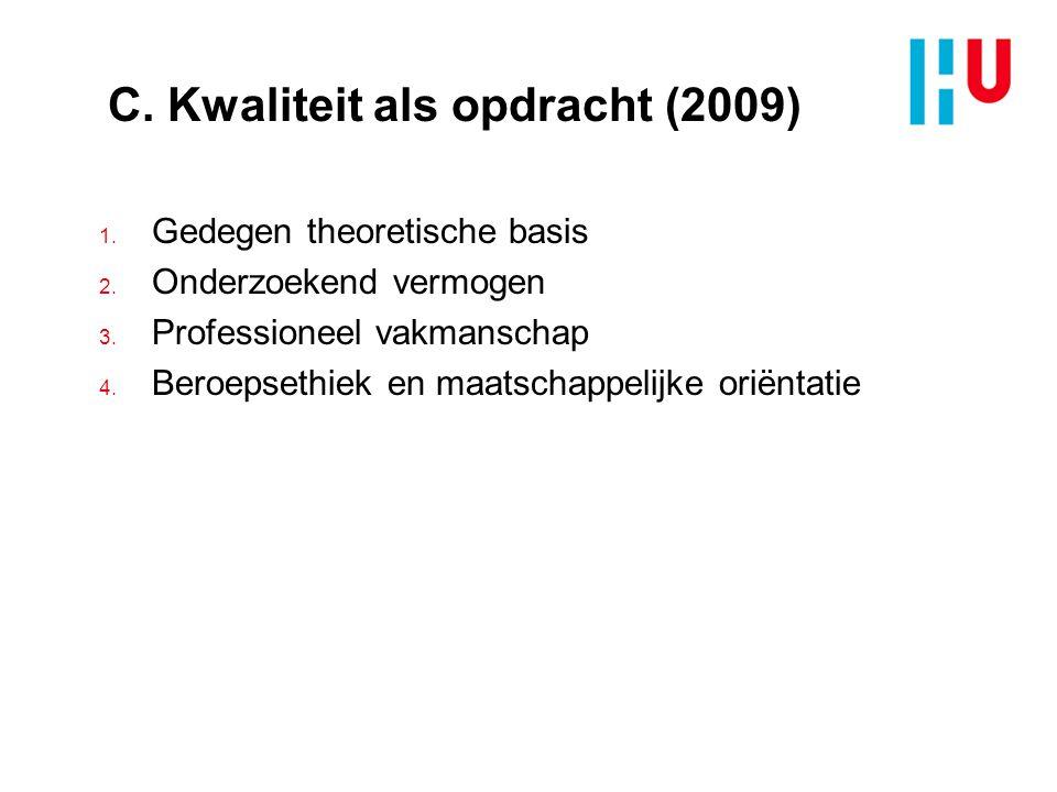 C.Kwaliteit als opdracht (2009) 1. Gedegen theoretische basis 2.
