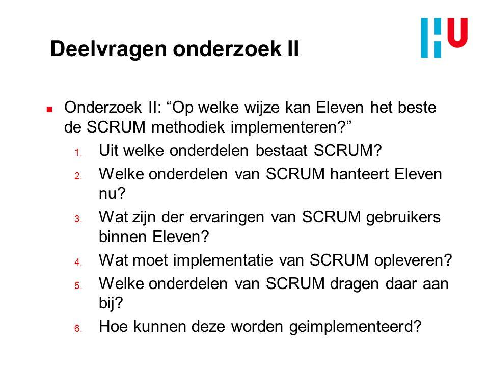 Deelvragen onderzoek II n Onderzoek II: Op welke wijze kan Eleven het beste de SCRUM methodiek implementeren? 1.