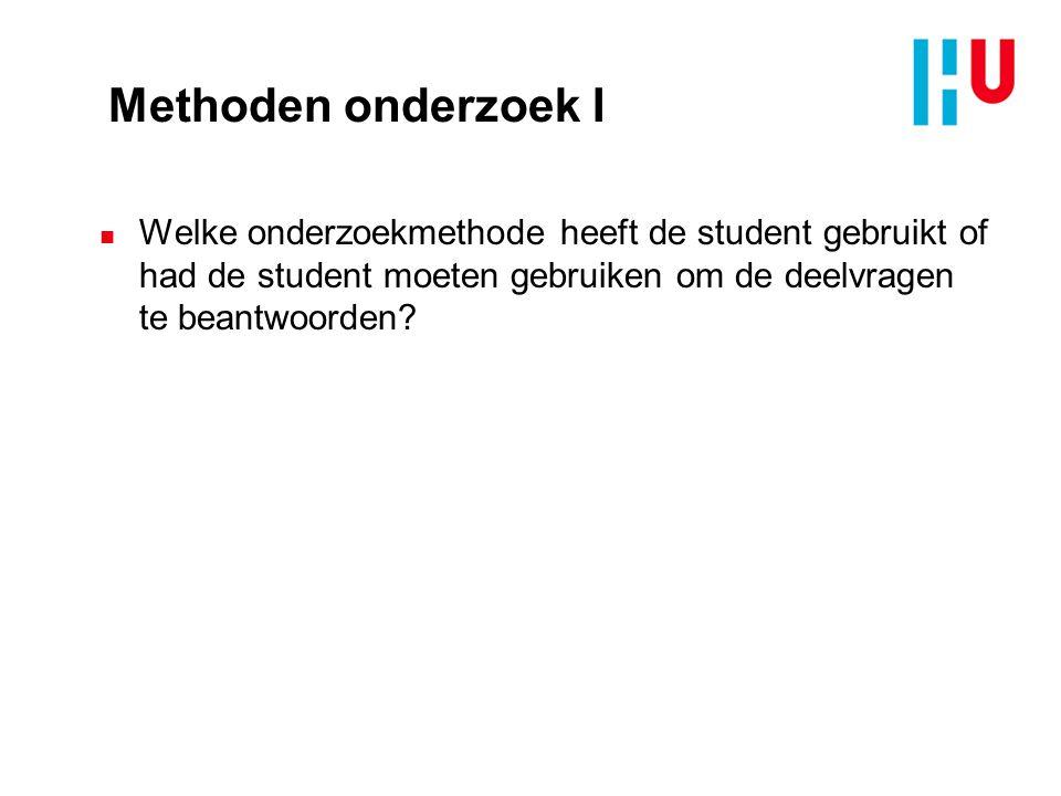 Methoden onderzoek I n Welke onderzoekmethode heeft de student gebruikt of had de student moeten gebruiken om de deelvragen te beantwoorden?