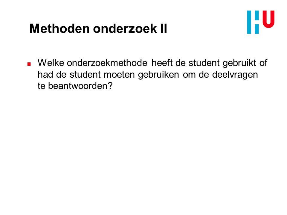 Methoden onderzoek II n Welke onderzoekmethode heeft de student gebruikt of had de student moeten gebruiken om de deelvragen te beantwoorden?