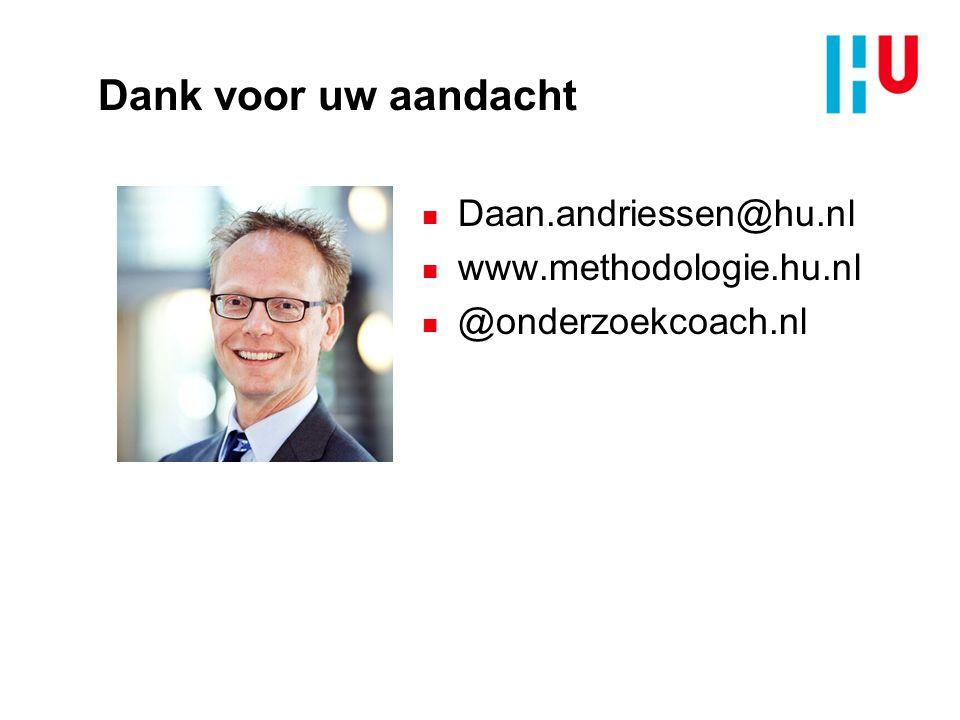 Dank voor uw aandacht n Daan.andriessen@hu.nl n www.methodologie.hu.nl n @onderzoekcoach.nl