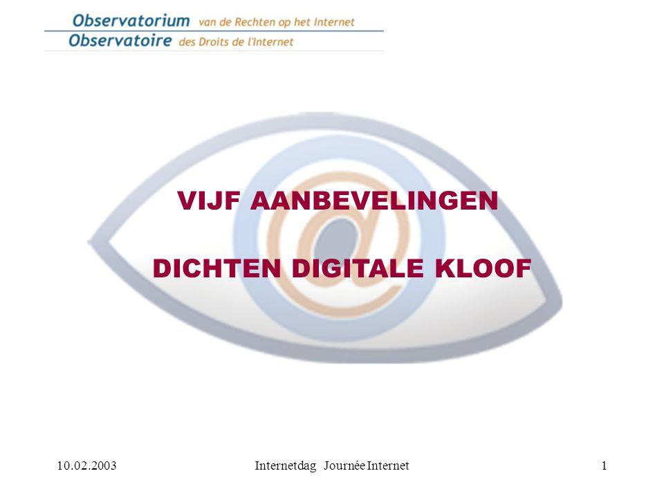 10.02.2003Internetdag Journée Internet1 VIJF AANBEVELINGEN DICHTEN DIGITALE KLOOF