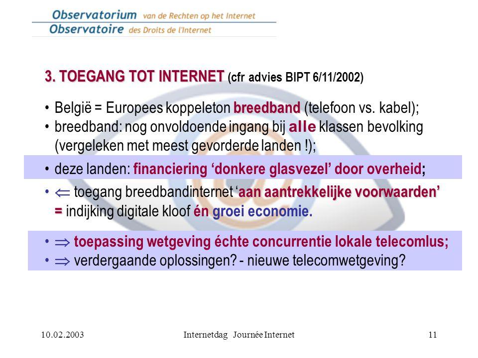 10.02.2003Internetdag Journée Internet11 3. TOEGANG TOT INTERNET 3. TOEGANG TOT INTERNET (cfr advies BIPT 6/11/2002) breedbandBelgië = Europees koppel