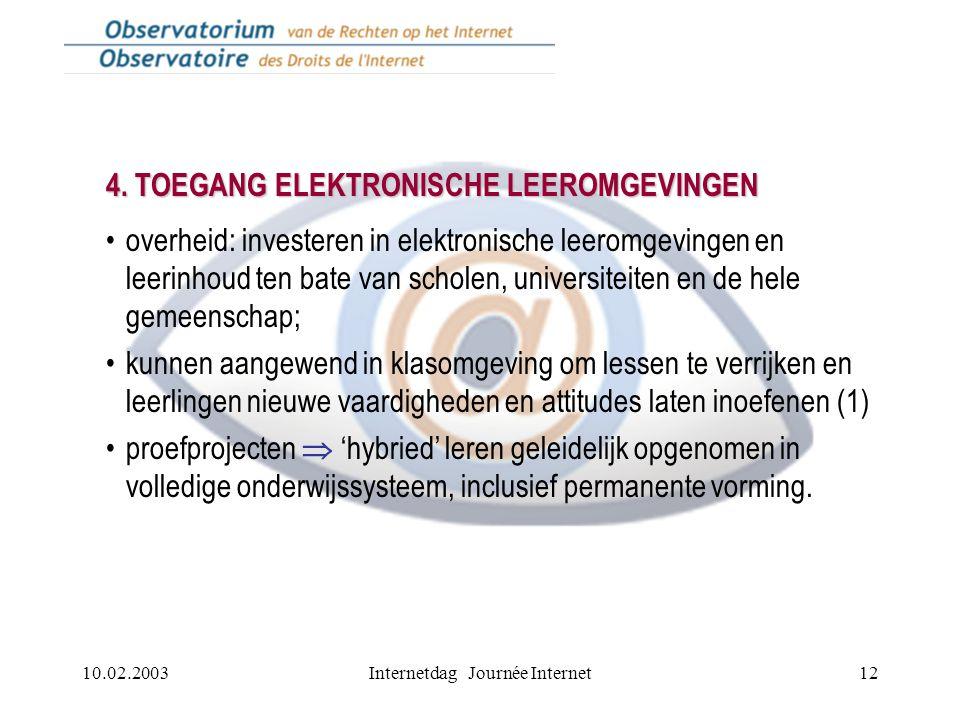 10.02.2003Internetdag Journée Internet12 4. TOEGANG ELEKTRONISCHE LEEROMGEVINGEN overheid: investeren in elektronische leeromgevingen en leerinhoud te