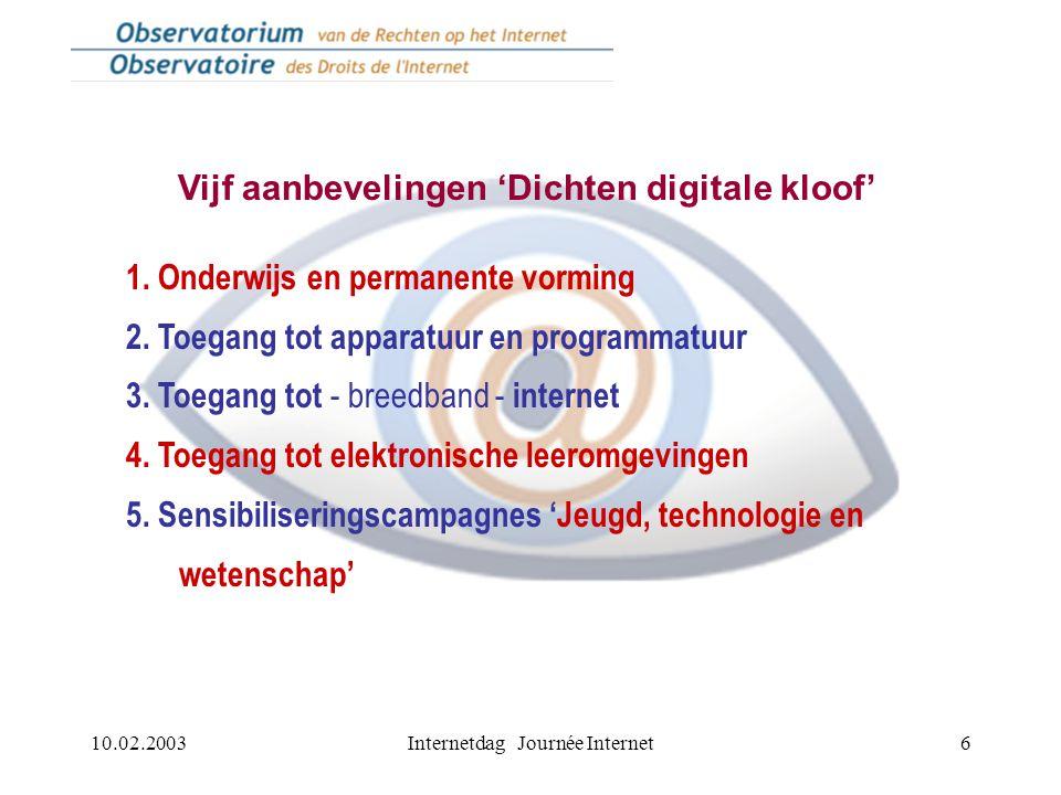 10.02.2003Internetdag Journée Internet6 Vijf aanbevelingen 'Dichten digitale kloof' 1. Onderwijs en permanente vorming 2. Toegang tot apparatuur en pr