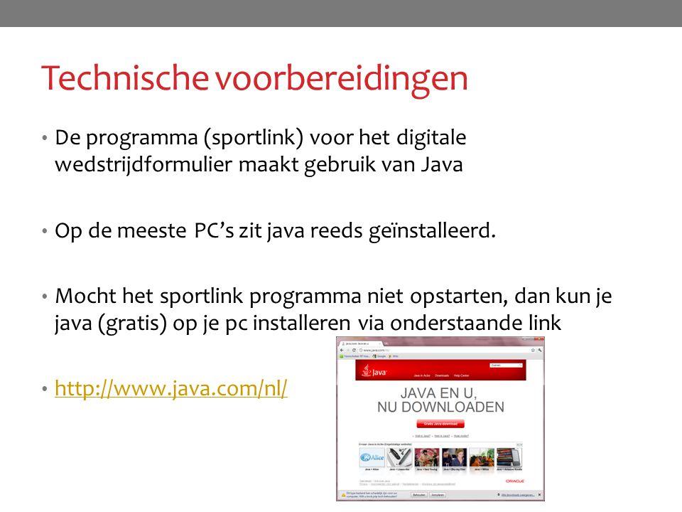 Technische voorbereidingen De programma (sportlink) voor het digitale wedstrijdformulier maakt gebruik van Java Op de meeste PC's zit java reeds geïns