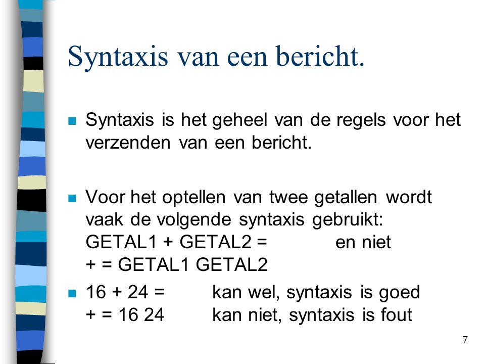 7 Syntaxis van een bericht. n Syntaxis is het geheel van de regels voor het verzenden van een bericht. n Voor het optellen van twee getallen wordt vaa