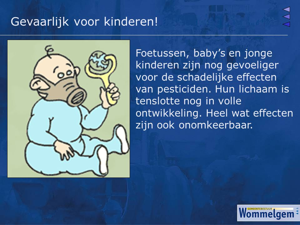Foetussen, baby's en jonge kinderen zijn nog gevoeliger voor de schadelijke effecten van pesticiden. Hun lichaam is tenslotte nog in volle ontwikkelin