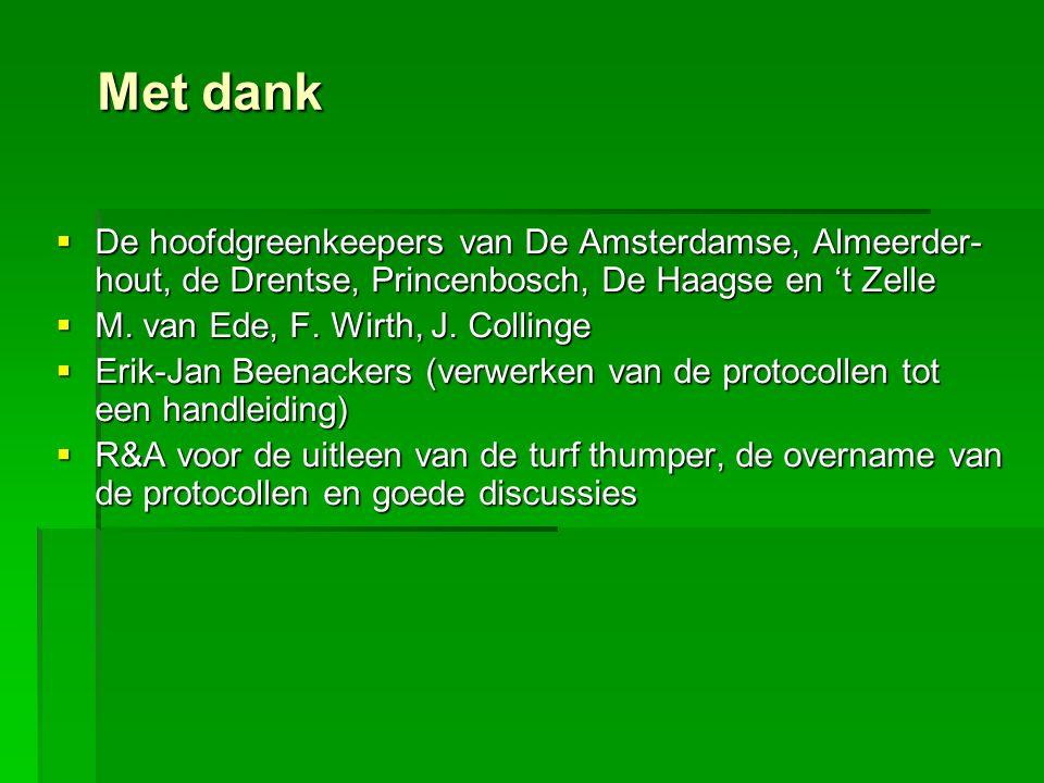 Met dank  De hoofdgreenkeepers van De Amsterdamse, Almeerder- hout, de Drentse, Princenbosch, De Haagse en 't Zelle  M. van Ede, F. Wirth, J. Collin