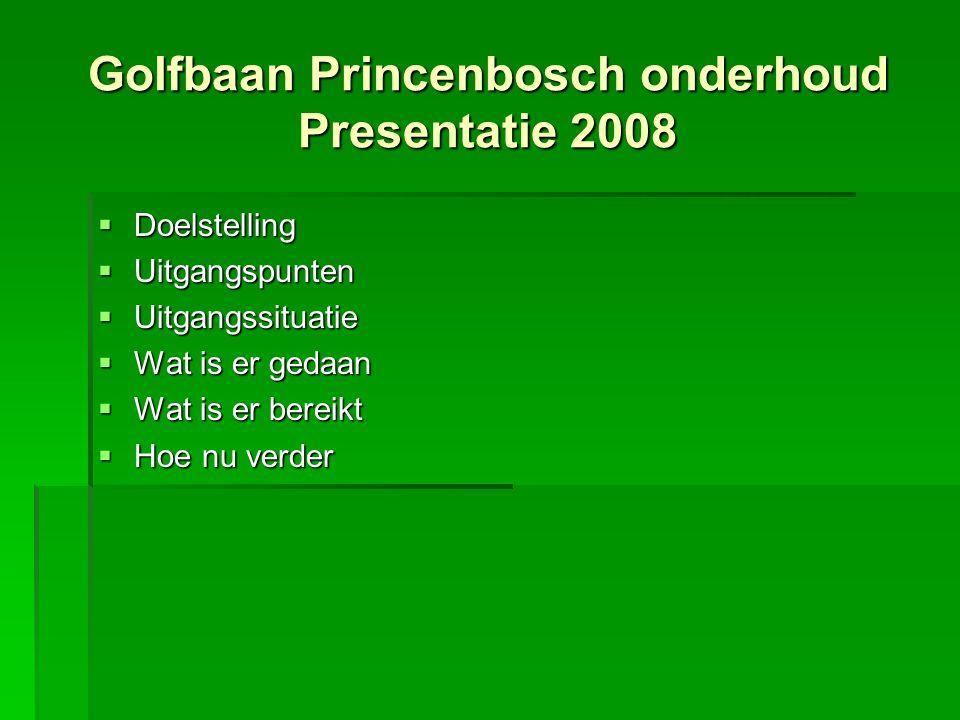  Doelstelling  Uitgangspunten  Uitgangssituatie  Wat is er gedaan  Wat is er bereikt  Hoe nu verder Golfbaan Princenbosch onderhoud Presentatie