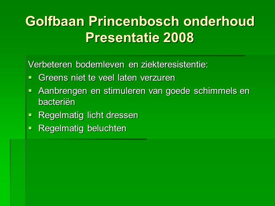Verbeteren bodemleven en ziekteresistentie:  Greens niet te veel laten verzuren  Aanbrengen en stimuleren van goede schimmels en bacteriën  Regelma