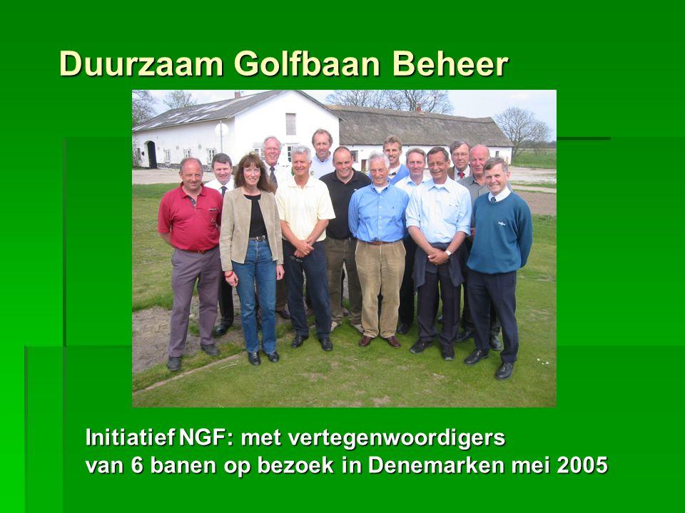 Initiatief NGF: met vertegenwoordigers van 6 banen op bezoek in Denemarken mei 2005 Duurzaam Golfbaan Beheer