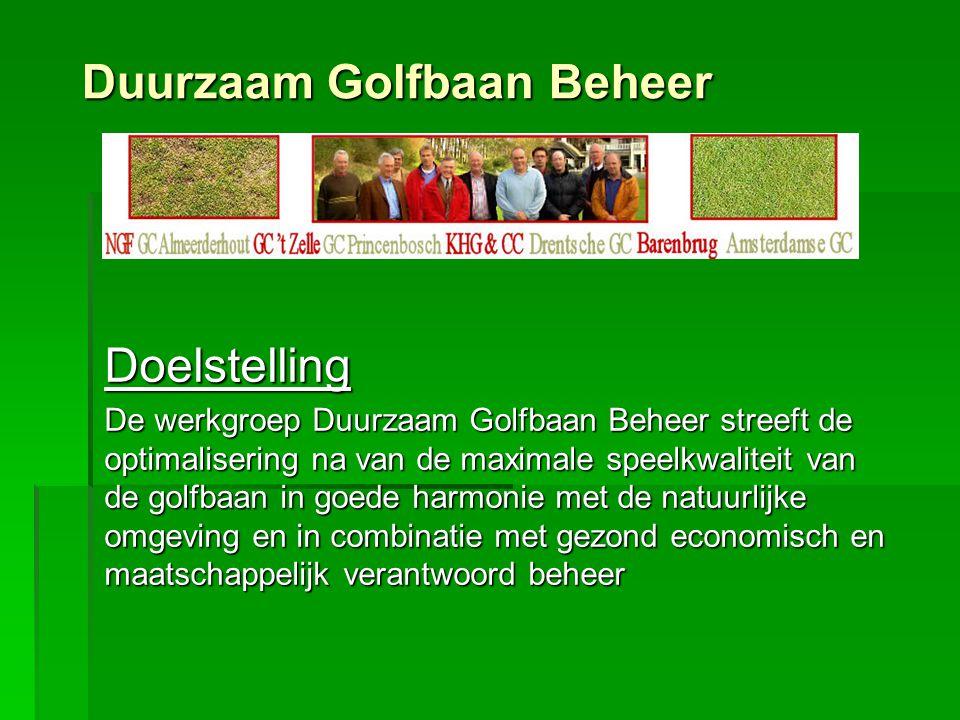 Doelstelling De werkgroep Duurzaam Golfbaan Beheer streeft de optimalisering na van de maximale speelkwaliteit van de golfbaan in goede harmonie met d