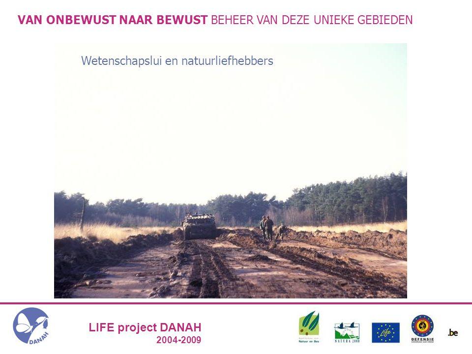 LIFE project DANAH 2004-2009 VAN ONBEWUST NAAR BEWUST BEHEER VAN DEZE UNIEKE GEBIEDEN Wetenschapslui en natuurliefhebbers