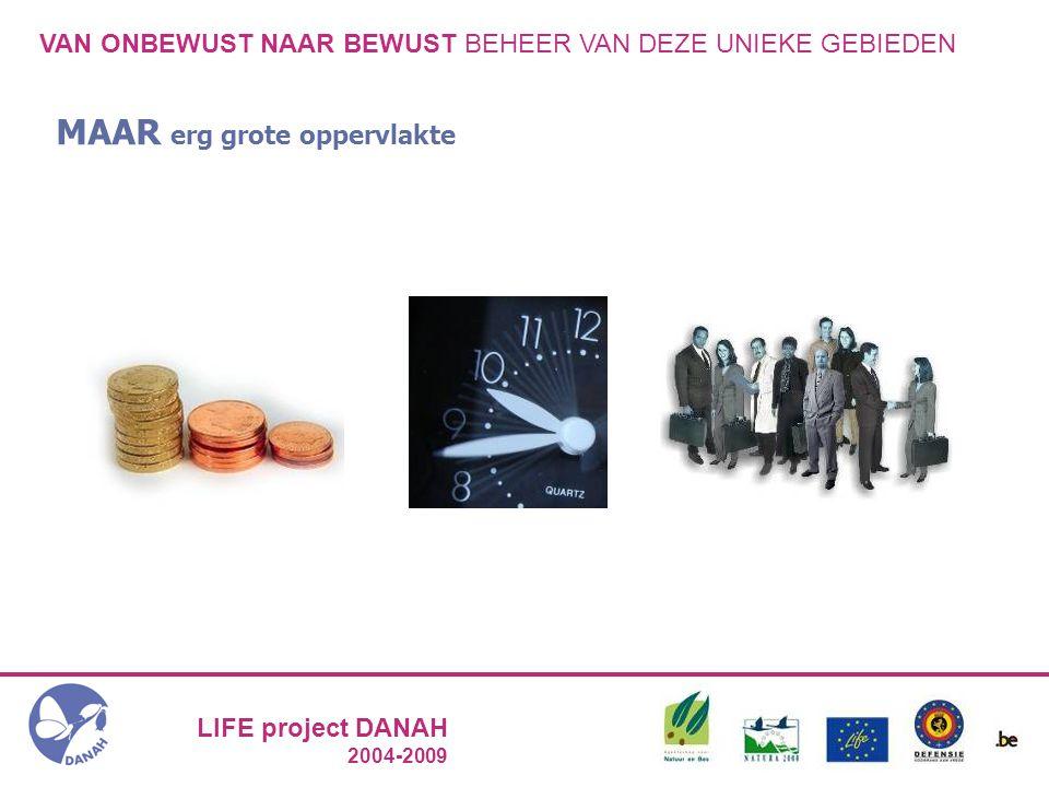 LIFE project DANAH 2004-2009 VAN ONBEWUST NAAR BEWUST BEHEER VAN DEZE UNIEKE GEBIEDEN MAAR erg grote oppervlakte