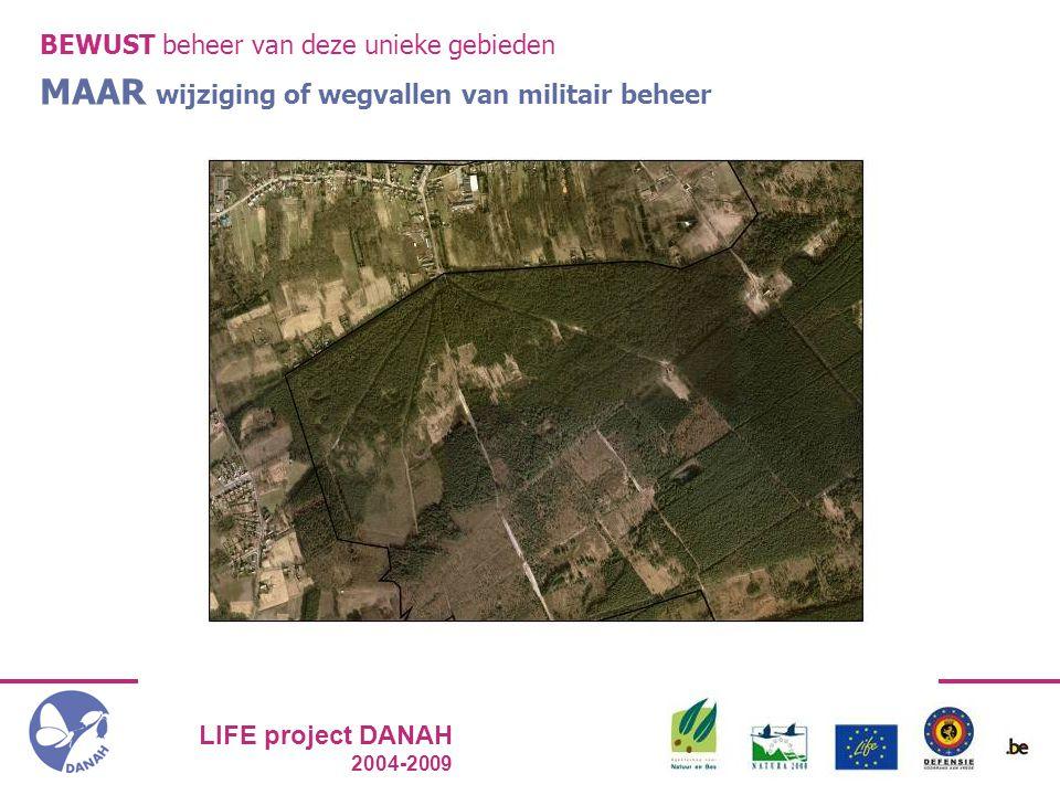 LIFE project DANAH 2004-2009 BEWUST beheer van deze unieke gebieden MAAR wijziging of wegvallen van militair beheer