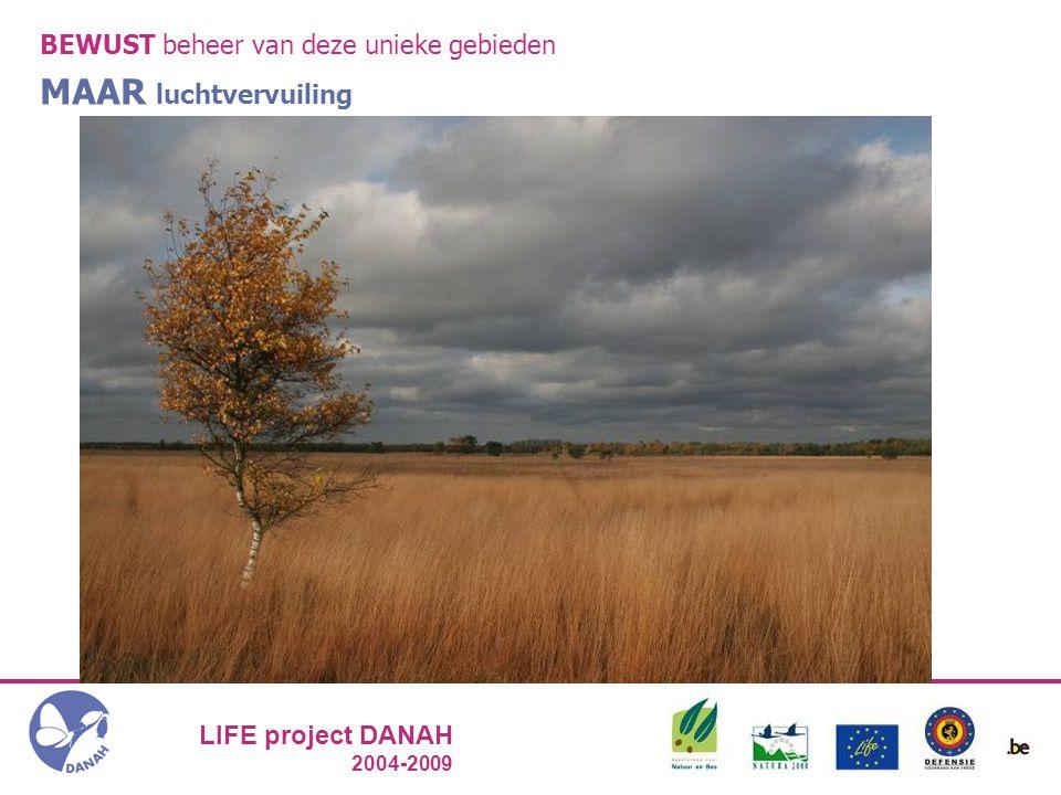 LIFE project DANAH 2004-2009 BEWUST beheer van deze unieke gebieden MAAR luchtvervuiling