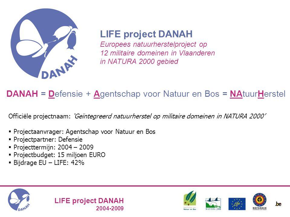 LIFE project DANAH 2004-2009 Kamp Beverlo: inhaaloperatie 2004 – 2009 Naast het terrein: communicatie Ook na projecttermijn blijvende deelname van ANB aan Opendeurdag Leopoldsburg