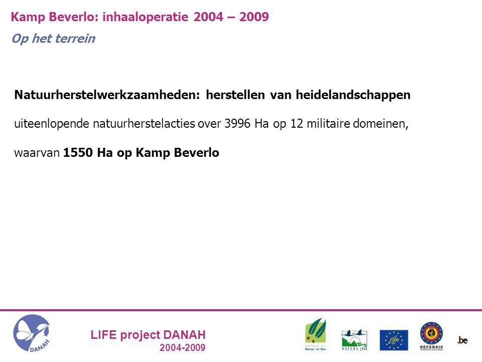 LIFE project DANAH 2004-2009 Kamp Beverlo: inhaaloperatie 2004 – 2009 Op het terrein Natuurherstelwerkzaamheden: herstellen van heidelandschappen uiteenlopende natuurherstelacties over 3996 Ha op 12 militaire domeinen, waarvan 1550 Ha op Kamp Beverlo