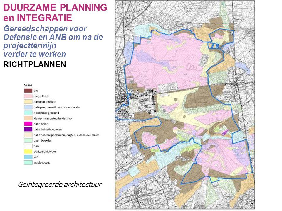LIFE project DANAH 2004-2009 DUURZAME PLANNING en INTEGRATIE Gereedschappen voor Defensie en ANB om na de projecttermijn verder te werken RICHTPLANNEN Geïntegreerde architectuur