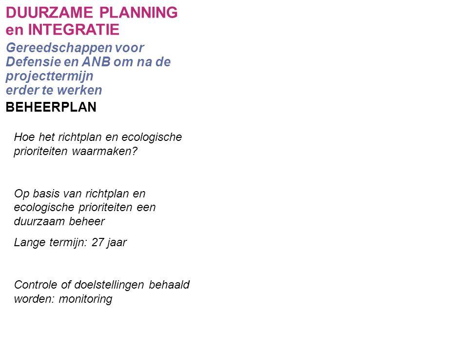 LIFE project DANAH 2004-2009 DUURZAME PLANNING en INTEGRATIE Gereedschappen voor Defensie en ANB om na de projecttermijn erder te werken BEHEERPLAN Hoe het richtplan en ecologische prioriteiten waarmaken.