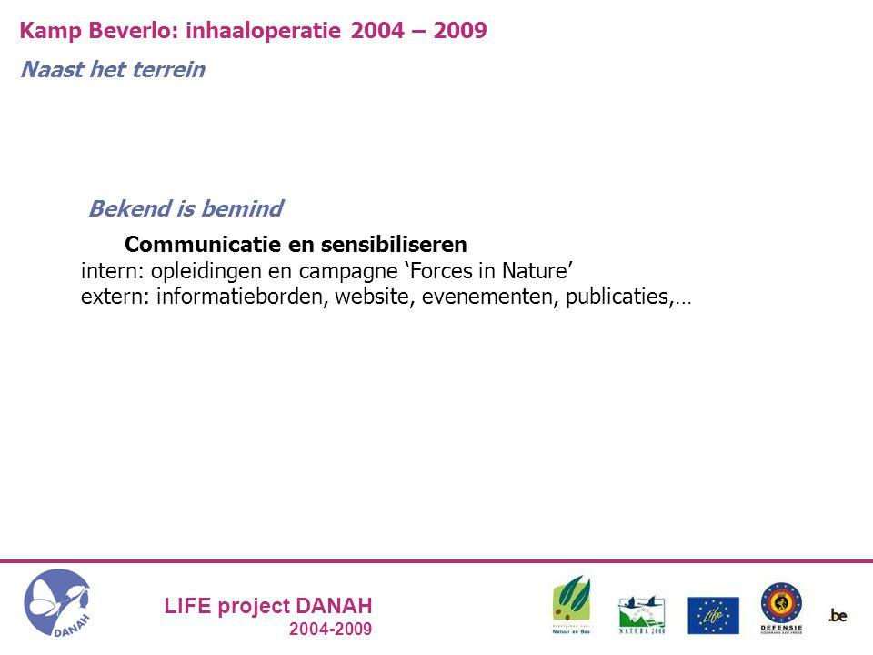 LIFE project DANAH 2004-2009 Kamp Beverlo: inhaaloperatie 2004 – 2009 Naast het terrein Communicatie en sensibiliseren intern: opleidingen en campagne