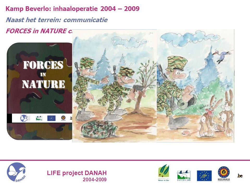 LIFE project DANAH 2004-2009 Kamp Beverlo: inhaaloperatie 2004 – 2009 Naast het terrein: communicatie FORCES in NATURE campagne Forces In Nature BB B B  Vermijd onnodige schade aan de natuur