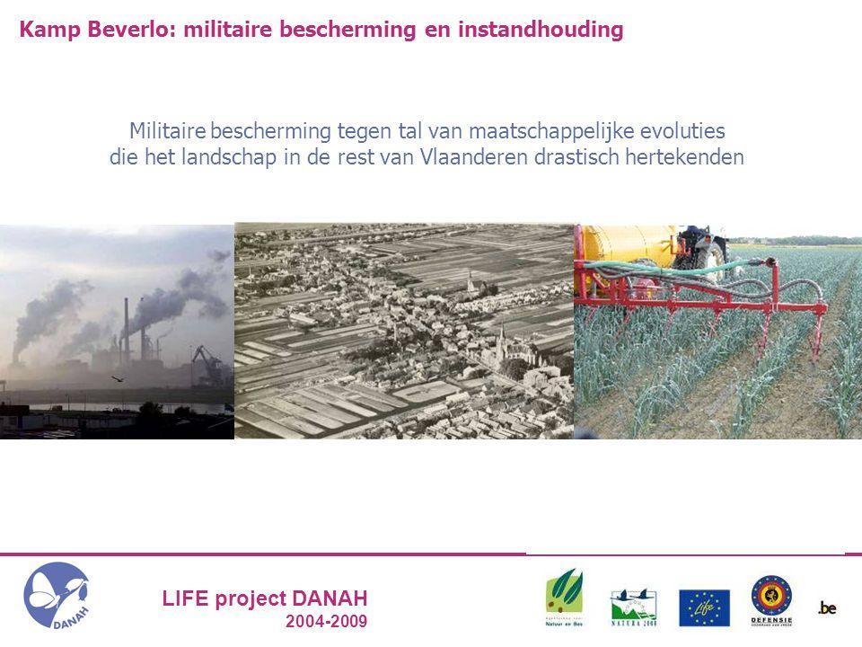 LIFE project DANAH 2004-2009 Kamp Beverlo: militaire bescherming en instandhouding Militaire bescherming tegen tal van maatschappelijke evoluties die het landschap in de rest van Vlaanderen drastisch hertekenden