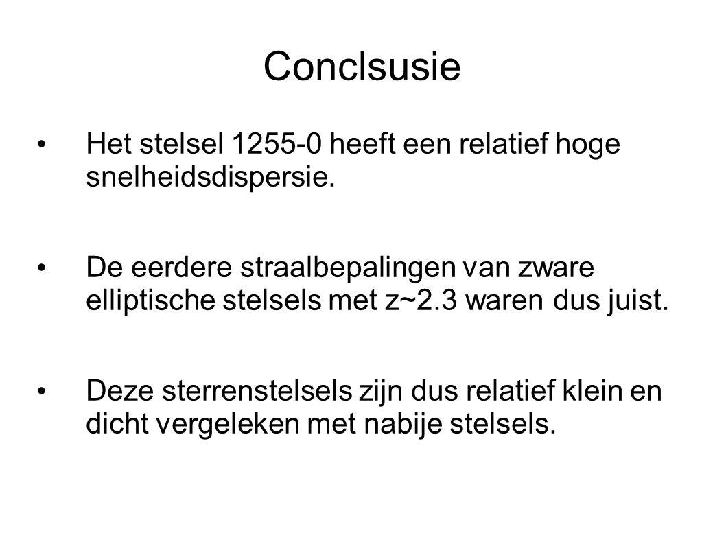 Conclsusie Het stelsel 1255-0 heeft een relatief hoge snelheidsdispersie. De eerdere straalbepalingen van zware elliptische stelsels met z~2.3 waren d