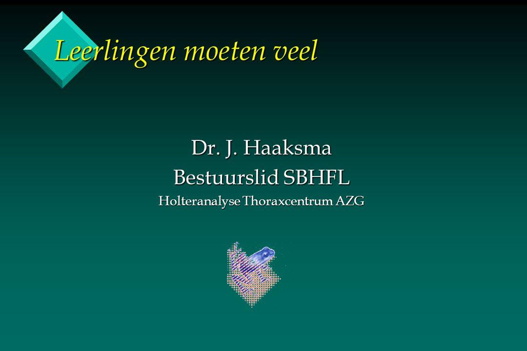 Leerlingen moeten veel Dr. J. Haaksma Bestuurslid SBHFL Holteranalyse Thoraxcentrum AZG