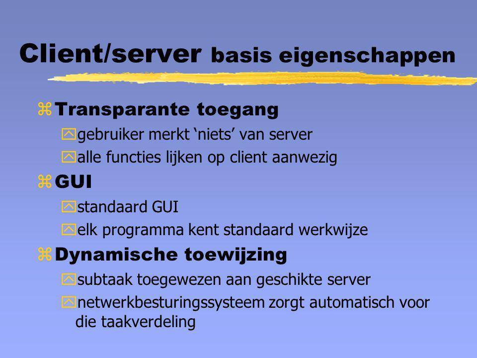 Client/server basis eigenschappen zTransparante toegang ygebruiker merkt 'niets' van server yalle functies lijken op client aanwezig zGUI ystandaard G