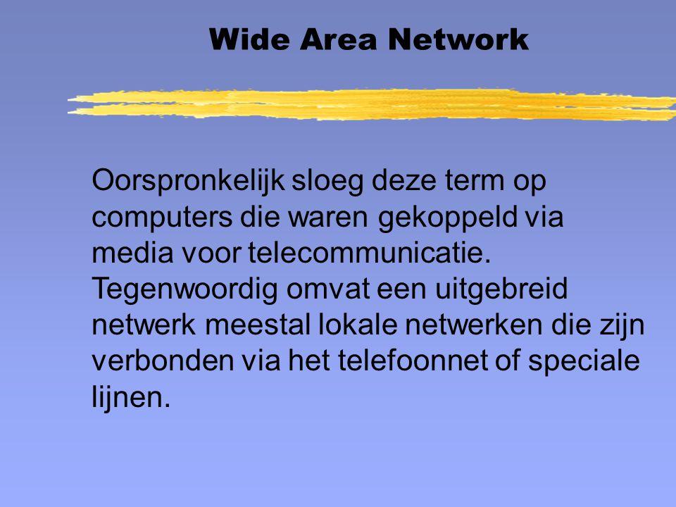 Wide Area Network Oorspronkelijk sloeg deze term op computers die waren gekoppeld via media voor telecommunicatie. Tegenwoordig omvat een uitgebreid n