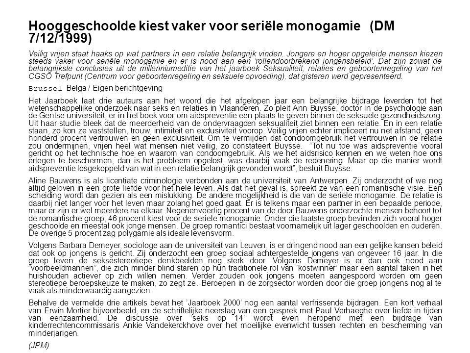 Hooggeschoolde kiest vaker voor seriële monogamie (DM 7/12/1999) Veilig vrijen staat haaks op wat partners in een relatie belangrijk vinden.