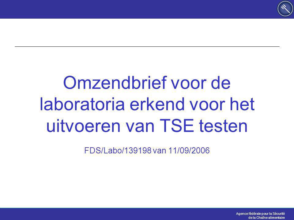 Agence fédérale pour la Sécurité de la Chaîne alimentaire Omzendbrief voor de laboratoria erkend voor het uitvoeren van TSE testen FDS/Labo/139198 van 11/09/2006