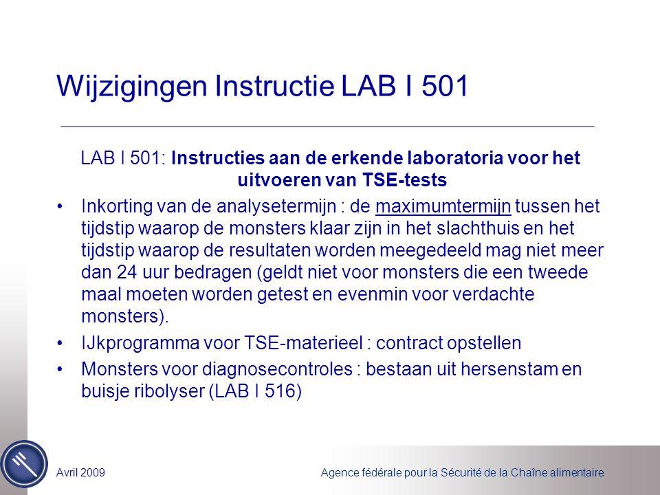 Agence fédérale pour la Sécurité de la Chaîne alimentaireAvril 2009 Wijzigingen Instructie LAB I 501 LAB I 501: Instructies aan de erkende laboratoria